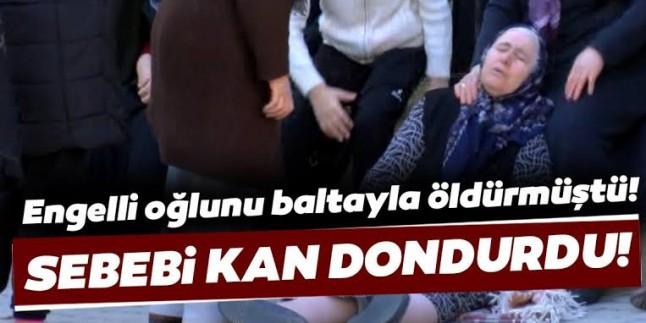 Ankara'da bir baba engelli oğlunu baltayla öldürdü