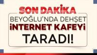 Beyoğlu'nda kimliği belirsiz kişi veya kişiler internet kafe taradı
