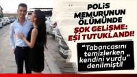 """Yanlışlıkla öldü denilen polisin eşi, """"kasten öldürmeden"""" tutuklandı"""