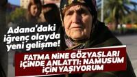 """Adana'da şoke eden olay! Cinsel saldırıya uğrayan yaşlı kadın """"Ben namusum için yaşarım"""""""
