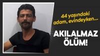 44 yaşındaki adamın şok eden ölümü…