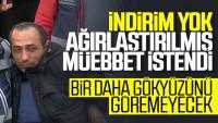 Ceren Özdemir'in katili hakkında istenen ceza belli oldu…