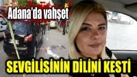Adana'da vahşet! Dili, boğazı ve karnından bıçakladı