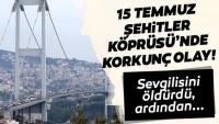 Son dakika: 15 Temmuz Şehitler Köprüsü'nde korkunç olay!