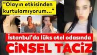 Son Dakika Haberi: İstanbul'da lüks otelde cinsel taciz dehşeti! Cinsel saldırı asansörde başladı