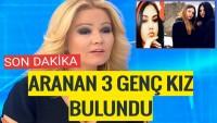 Müge Anlı'da 5 gündür aranan 3 kayıp kız bulundu.