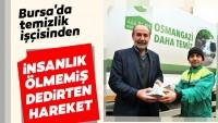 Bursa'da temizlik işçisinden insanlık ölmemiş dedirten hareket…