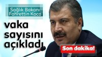 Son Dakika Haberi: Sağlık Bakanı Koca Türkiye'deki vaka ve vefat sayısın açıkladı