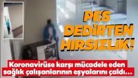Pes dedirten hırsızlık! Corona virüse karşı mücadele eden sağlık çalışanlarının eşyalarını çaldı…