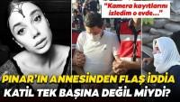 """Pınar Gültekin'in annesinden son dakika iddiası! """"Kamera kayıtlarını izledim katilin yanında bir kişi daha…"""""""