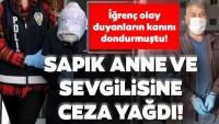 Son dakika: Eskişehir'deki mide bulandıran olayda flaş gelişme! Anneye 28, sevgiliye 20 yıl hapis!