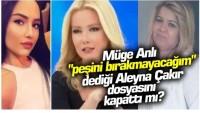 Müge Anlı Son Dakika: Aleyna Çakır dosyasını kapattı mı yanıt verdi