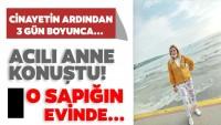 Çatalca'da öldürülen Gül Gülsüm'ün annesinden son dakika açıklaması!