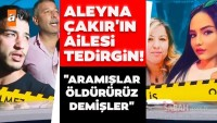 SON DAKİKA HABERİ | Aleyna Çakır'ın ailesi tehdit ediliyor iddiası! Ümitcan Uygun, Aleyna Çakır'ın ailesi için tetikçi mi tuttu?