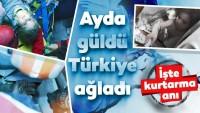 Türkiye gözyaşlarına boğuldu… İşte Ayda'nın kurtarılma anından kareler!