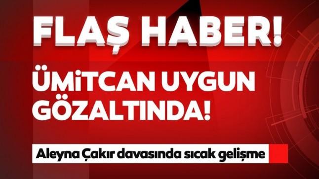 Son Dakika : Ümitcan Uygun gözaltına alındı