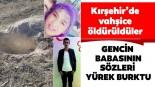 Kırşehir'de eşi ile öldürülen gencin babası: Oğluma 'sakın gitme' dedim