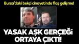 Bursa'daki bekçi cinayetinin arkasından yasak aşk çıktı!
