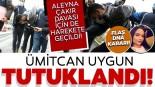 SON DAKİKA! Aleyna Çakır davasının baş şüphelisi Ümitcan Uygun hakkında karar!