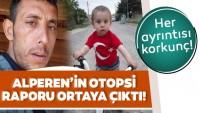 Kayseri'deki vahşette flaş gelişme! Alperen'in otopsi raporu açıklandı!