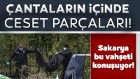Sakarya'daki korkunç olayda SON DAKİKA gelişmesi: Çantalardan ceset parçaları çıkmıştı…