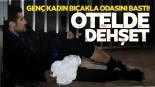 Bursa'da dehşet! Genç kadın otel odasını bıçakla bastı!