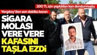 200 lira için sigara molası vere vere kafasını taşla ezerek öldürmüştü! Yargıtay devreye girdi…