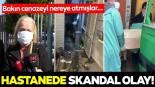 İstanbul'da hastane skandalı! Cenazeyi çöp gibi…