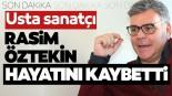 Ünlü sanatçı Rasim Öztekin hayatını kaybetti!