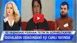 İki çocuk babası Ferhan Tetik'e ne oldu?