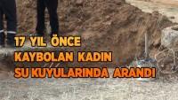 Yaşlı kadın 17 yıl önce kaybolmuştu! Su kuyuları açıldı…