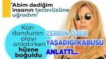 : Zerrin Özer yaşadığı kan donduran olayı yıllar sonra itiraf etti! 'Abim dediğim insanın tecavüzüne uğradım'