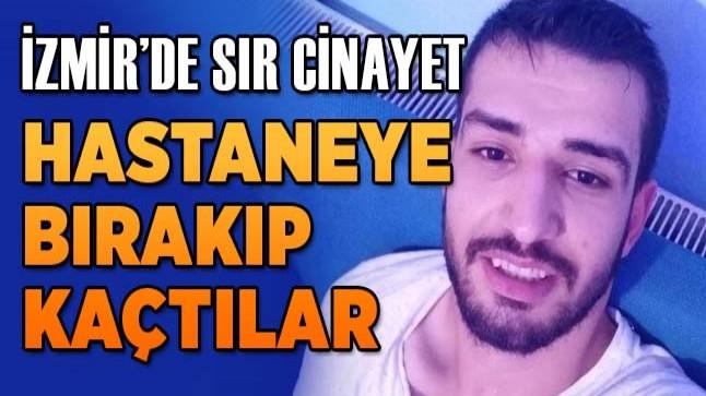 İzmir'de sır cinayet! Hastaneye bırakıp kaçtılar!