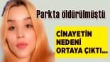 Gizem Canbulut parkta öldürülmüştü! Cinayetin nedeni ortaya çıktı