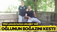 Zonguldak'ta akılalmaz olay! 'Allah yolunda kurban edeceğim' dedi oğlunun boğazını kesti