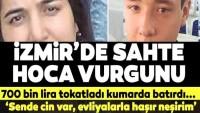 İzmir'de 21'lik sahte hoca vurgunu!
