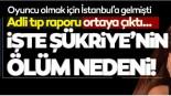 Şükriye Bulgurcu ölümünde şok detay! Adli tıp raporunda …