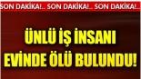 Fenerbahçe kongre üyesi iş insanı evinde ölü bulundu