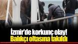 İzmir'de korkunç olay! Oltaya takıldı…