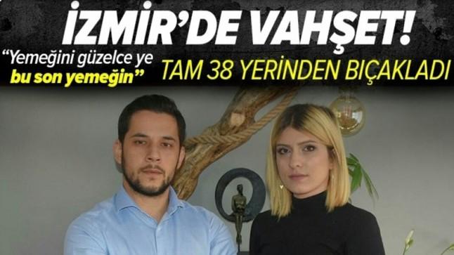 """İzmir'de vahşet! Karısını 38 yerinden bıçakladı! """"Yemeğini güzelce ye bu son yemeğin""""."""