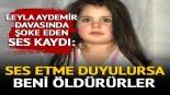 Son Dakika: Leyla Aydemir davasında şoke eden ses kaydı: Ses etme duyulursa beni öldürürler
