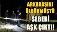 İzmir'de arkadaşını öldüren genç: Aynı kıza aşık olmuştuk