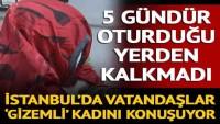 İstanbul'da vatandaşlar 'gizemli' kadını konuşuyor! 5 gündür oturduğu yerden kalkmadı
