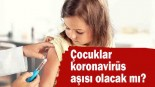 Çocuklara aşı vurulur mu? Çocuklar koronavirüs aşısı olacak mı?