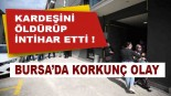 Bursa'da korkunç olay! Kardeşini öldürüp intihar etti