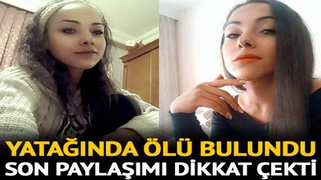 Genç kadın yatağında ölü bulundu! Son paylaşımı dikkat çekti