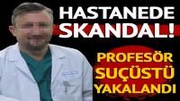 Prof. Dr., suçüstü yakalandı