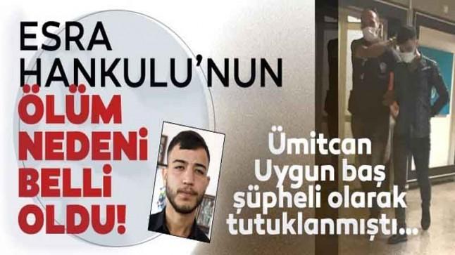 Esra Hankulu'nun ölüm nedeni belli oldu! Ümitcan Uygun tutuklanmıştı…