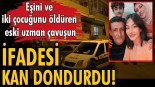 Eşini ve iki çocuğunu öldüren eski uzman çavuş Turgay Mert'in ifadesi kan dondurdu!
